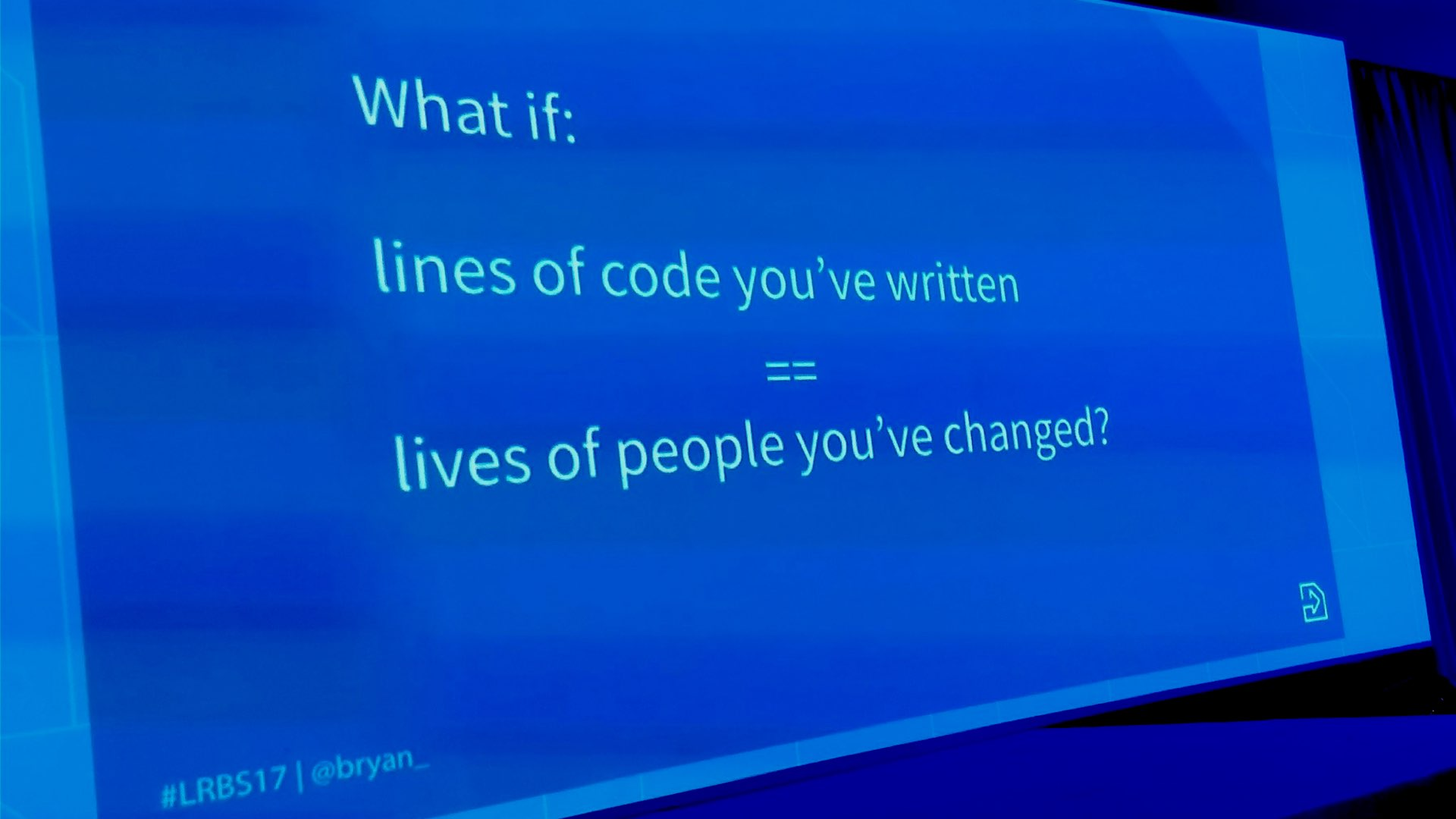 "Photo of Bryan Cheung's slides saying ""What if lines of code you've written == lives of people you've changed?"""